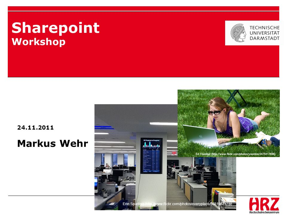 Sharepoint Workshop 5.5.2011 24.11.2011 Markus Wehr Erin Sparling (http://www.flickr.com/photos/everyplace/5681957478/) Ed Yourdon (http://www.flickr.com/photos/yourdon/3475417696)