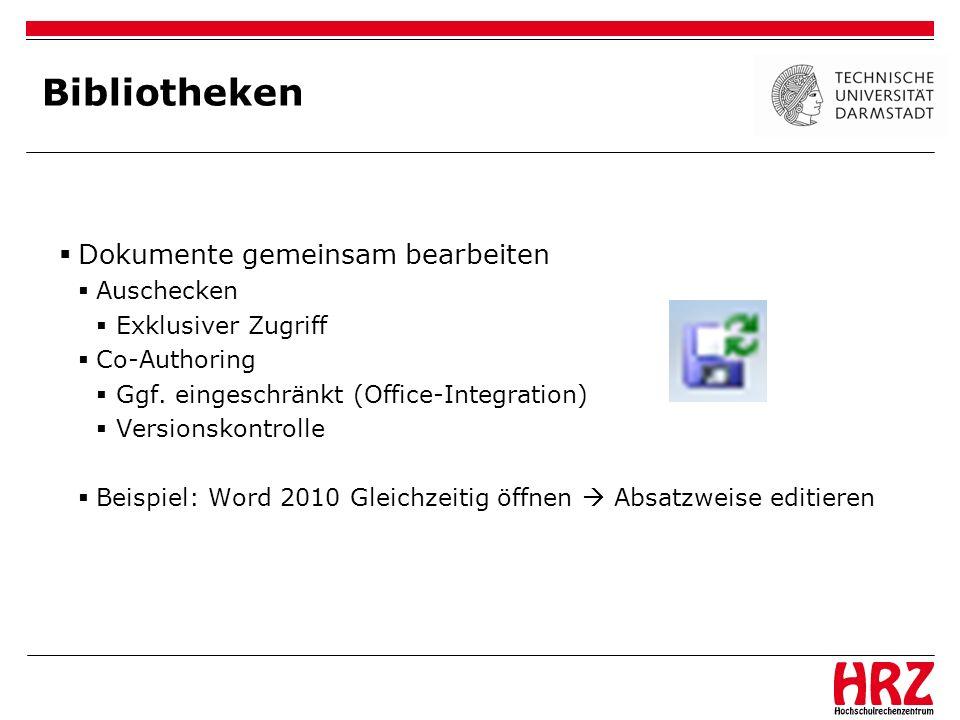 Bibliotheken Dokumente gemeinsam bearbeiten Auschecken Exklusiver Zugriff Co-Authoring Ggf. eingeschränkt (Office-Integration) Versionskontrolle Beisp