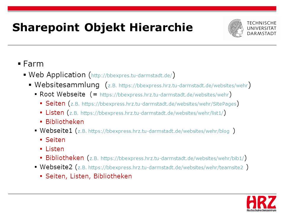 Sharepoint Objekt Hierarchie Farm Web Application ( http://bbexpres.tu-darmstadt.de/ ) Websitesammlung ( z.B. https://bbexpress.hrz.tu-darmstadt.de/we