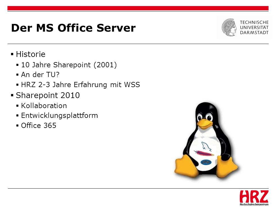 Der MS Office Server Historie 10 Jahre Sharepoint (2001) An der TU? HRZ 2-3 Jahre Erfahrung mit WSS Sharepoint 2010 Kollaboration Entwicklungsplattfor