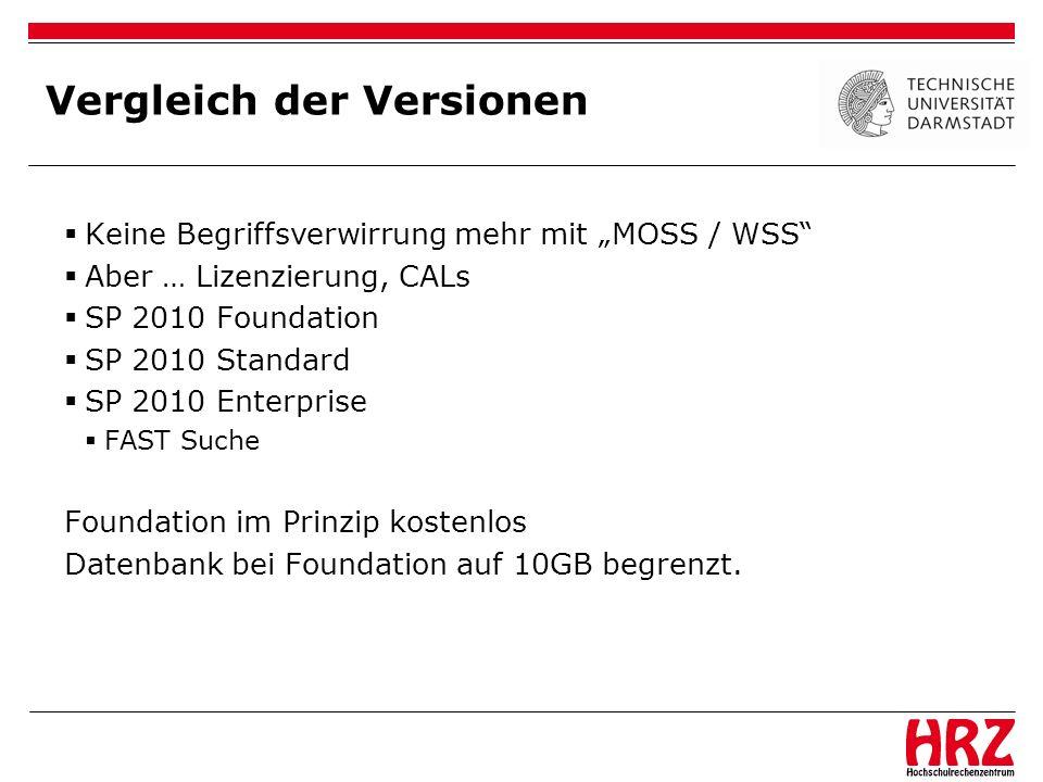 Vergleich der Versionen Keine Begriffsverwirrung mehr mit MOSS / WSS Aber … Lizenzierung, CALs SP 2010 Foundation SP 2010 Standard SP 2010 Enterprise