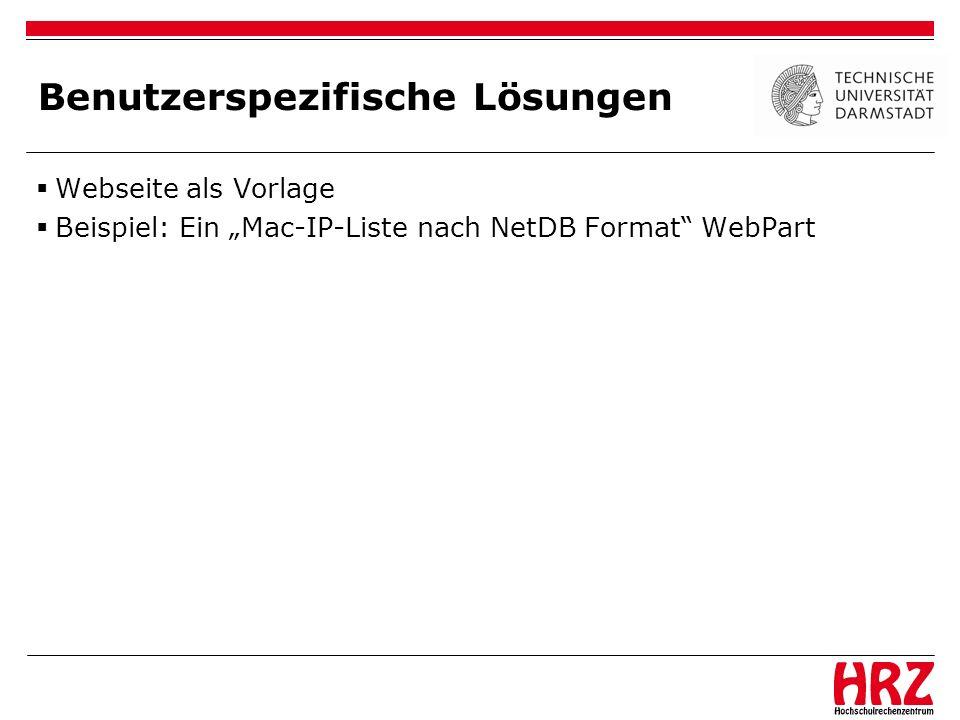 Benutzerspezifische Lösungen Webseite als Vorlage Beispiel: Ein Mac-IP-Liste nach NetDB Format WebPart
