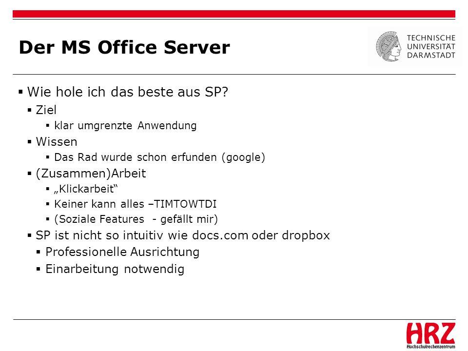 Der MS Office Server Wie hole ich das beste aus SP? Ziel klar umgrenzte Anwendung Wissen Das Rad wurde schon erfunden (google) (Zusammen)Arbeit Klicka