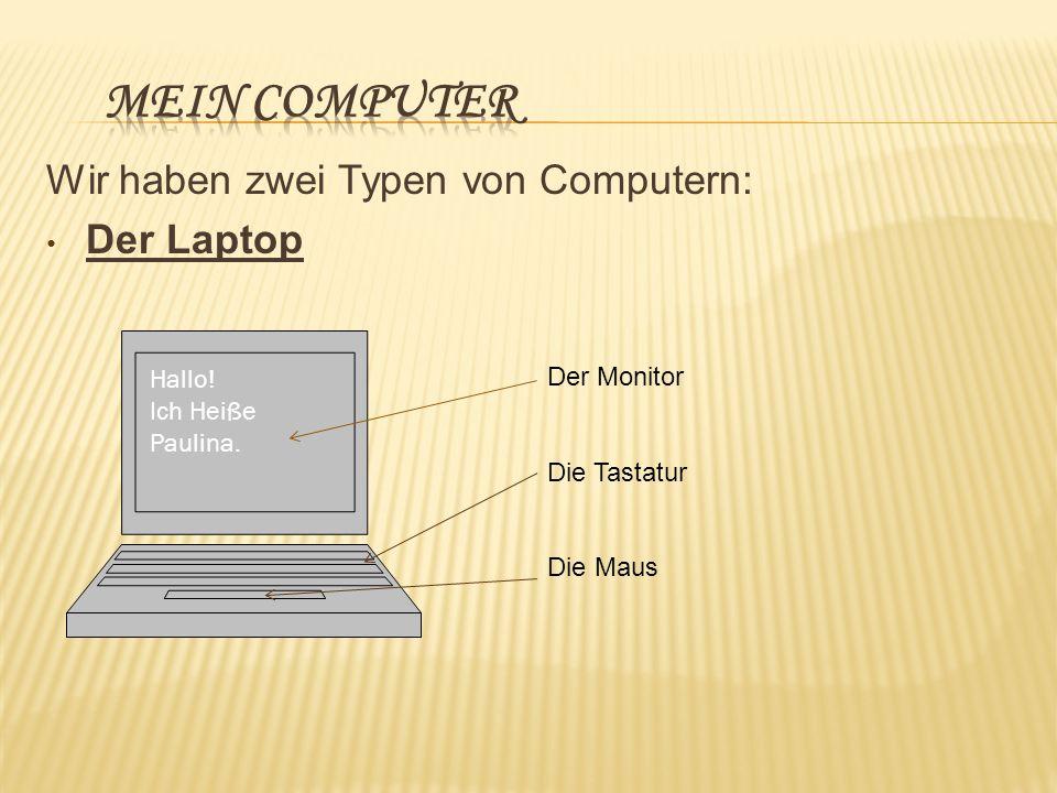 Wir haben zwei Typen von Computern: Der Laptop Hallo! Ich Heiße Paulina. Der Monitor Die Tastatur Die Maus