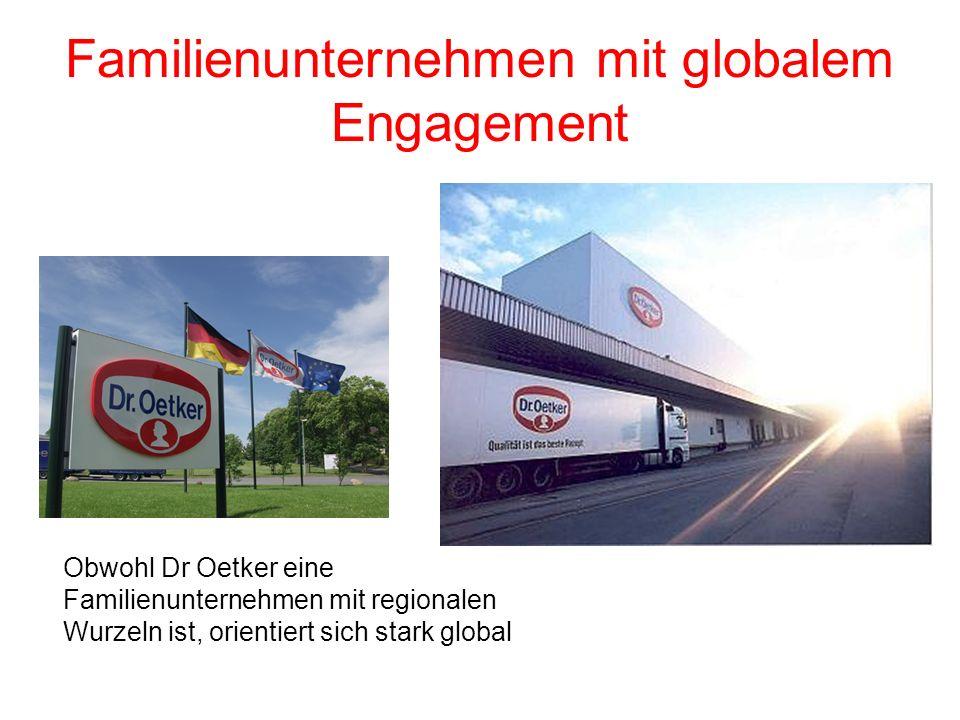 Familienunternehmen mit globalem Engagement Obwohl Dr Oetker eine Familienunternehmen mit regionalen Wurzeln ist, orientiert sich stark global