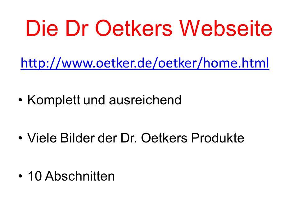 Die Dr Oetkers Webseite Komplett und ausreichend Viele Bilder der Dr. Oetkers Produkte 10 Abschnitten http://www.oetker.de/oetker/home.html