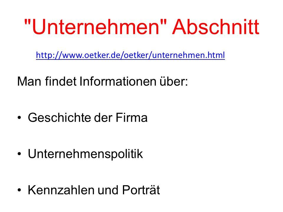 Unternehmen Abschnitt Man findet Informationen über: Geschichte der Firma Unternehmenspolitik Kennzahlen und Porträt http://www.oetker.de/oetker/unternehmen.html