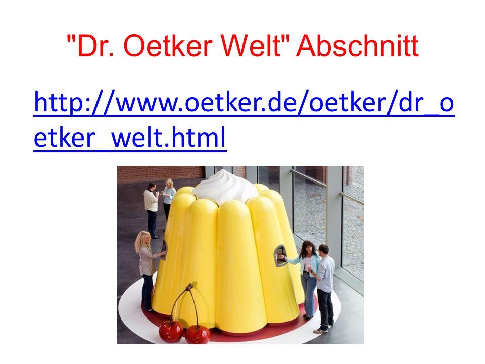 Dr. Oetker Welt Abschnitt http://www.oetker.de/oetker/dr_o etker_welt.html