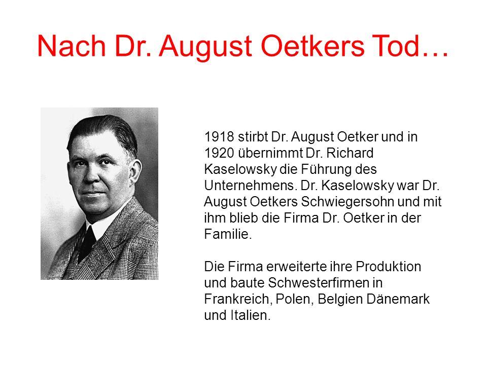 Nach Dr. August Oetkers Tod… 1918 stirbt Dr. August Oetker und in 1920 übernimmt Dr. Richard Kaselowsky die Führung des Unternehmens. Dr. Kaselowsky w
