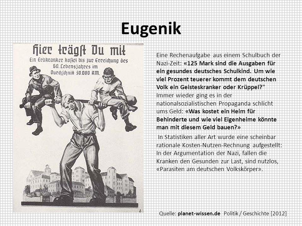 Eugenik Eine Rechenaufgabe aus einem Schulbuch der Nazi-Zeit: «125 Mark sind die Ausgaben für ein gesundes deutsches Schulkind. Um wie viel Prozent te