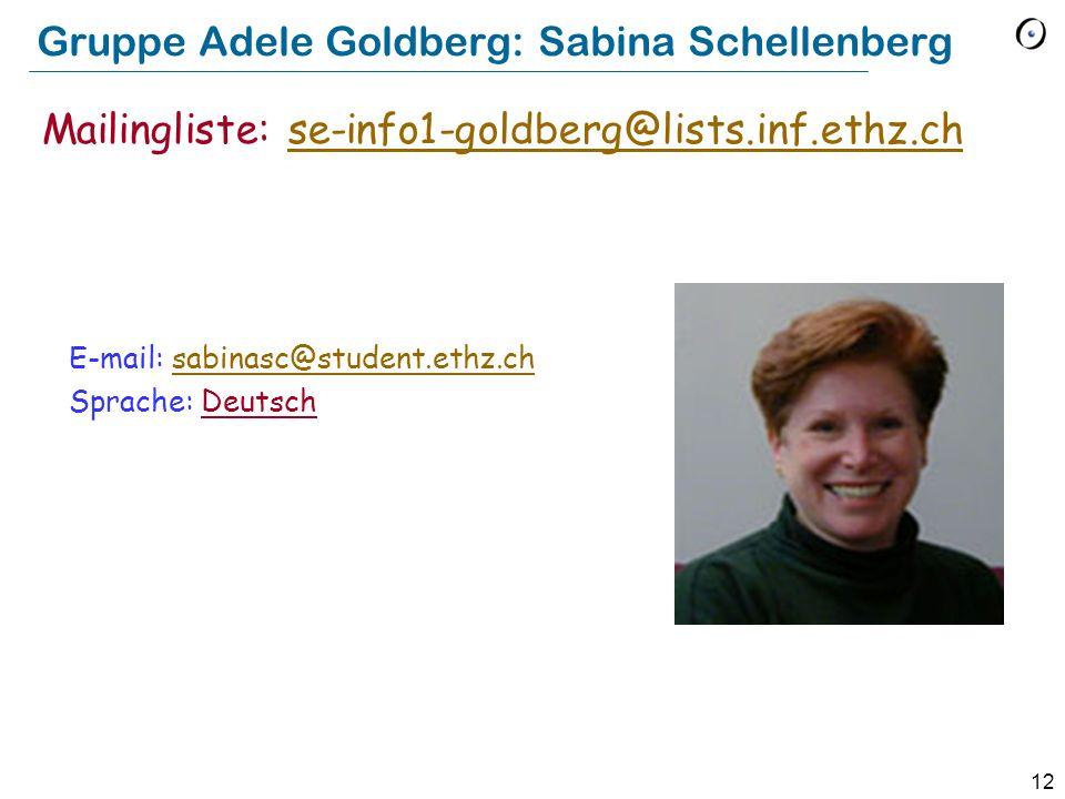 12 Gruppe Adele Goldberg: Sabina Schellenberg E-mail: sabinasc@student.ethz.chsabinasc@student.ethz.ch Sprache: Deutsch Mailingliste: se-info1-goldber