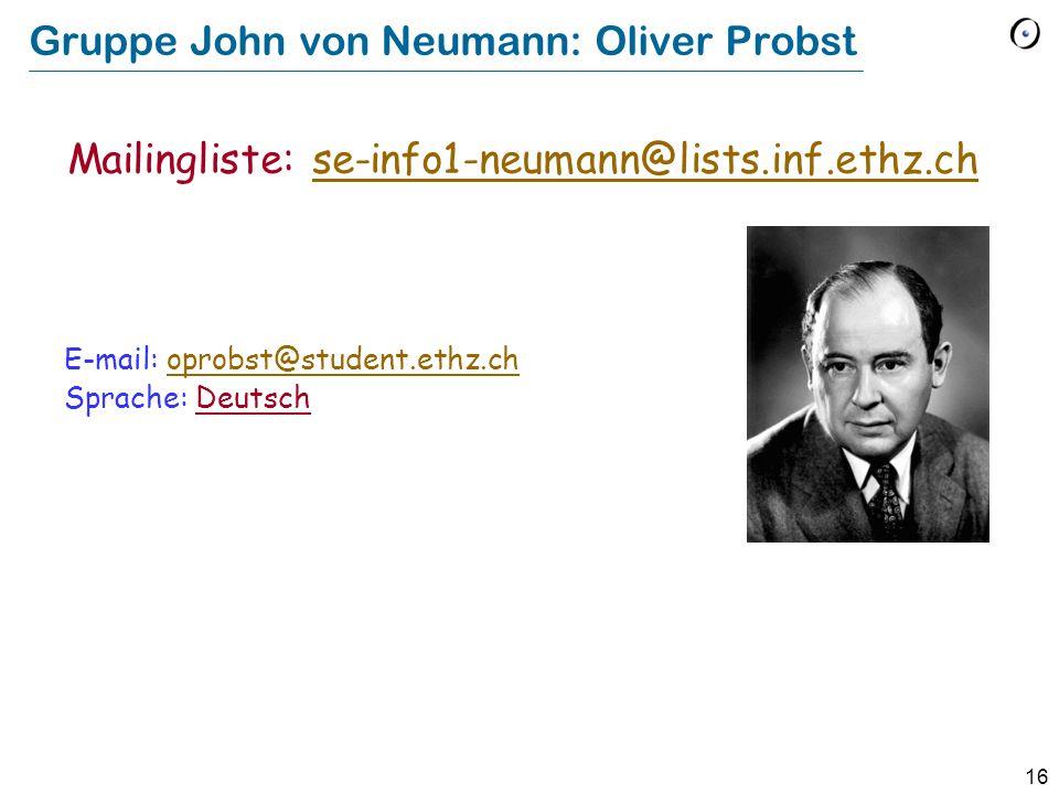 16 Gruppe John von Neumann: Oliver Probst E-mail: oprobst@student.ethz.choprobst@student.ethz.ch Sprache: Deutsch Mailingliste: se-info1-neumann@lists
