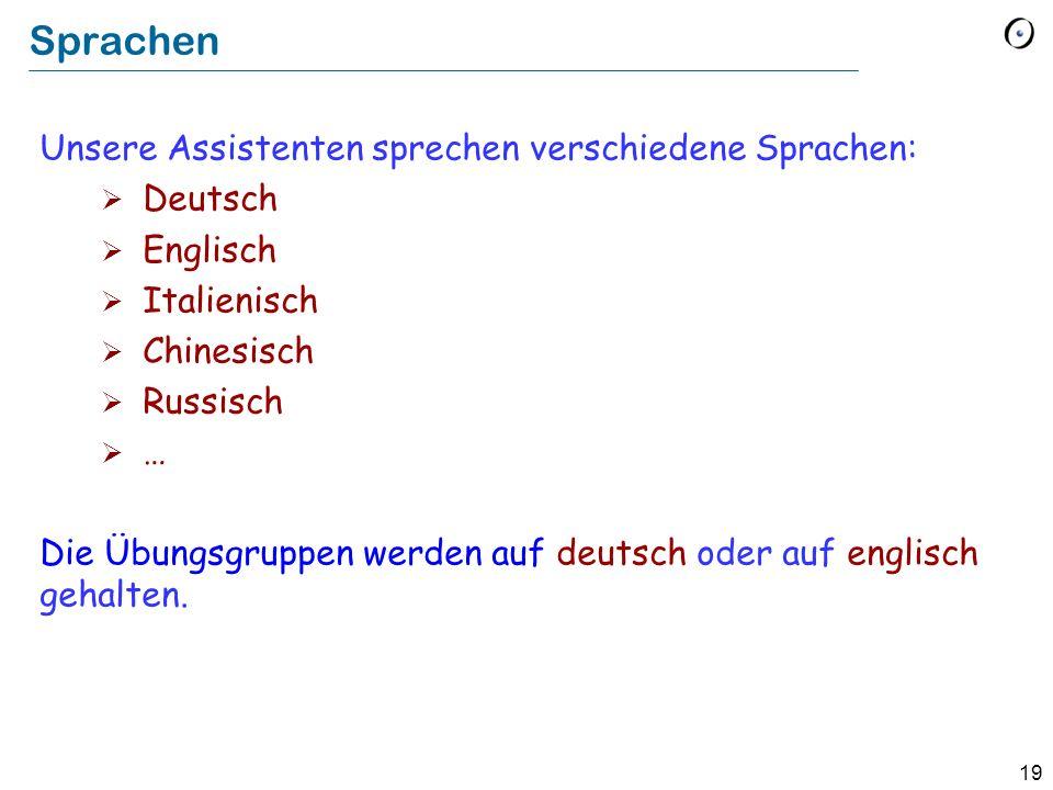 19 Sprachen Unsere Assistenten sprechen verschiedene Sprachen: Deutsch Englisch Italienisch Chinesisch Russisch … Die Übungsgruppen werden auf deutsch