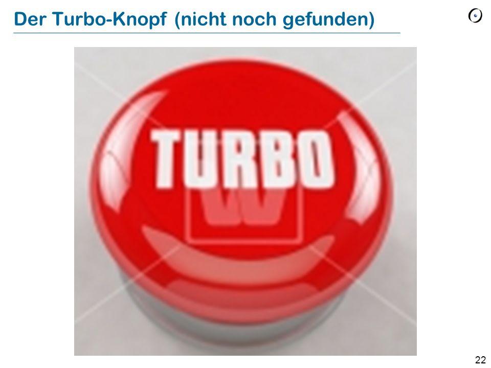 22 Der Turbo-Knopf (nicht noch gefunden)