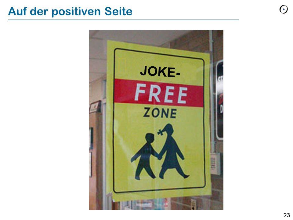 23 Auf der positiven Seite JOKE-