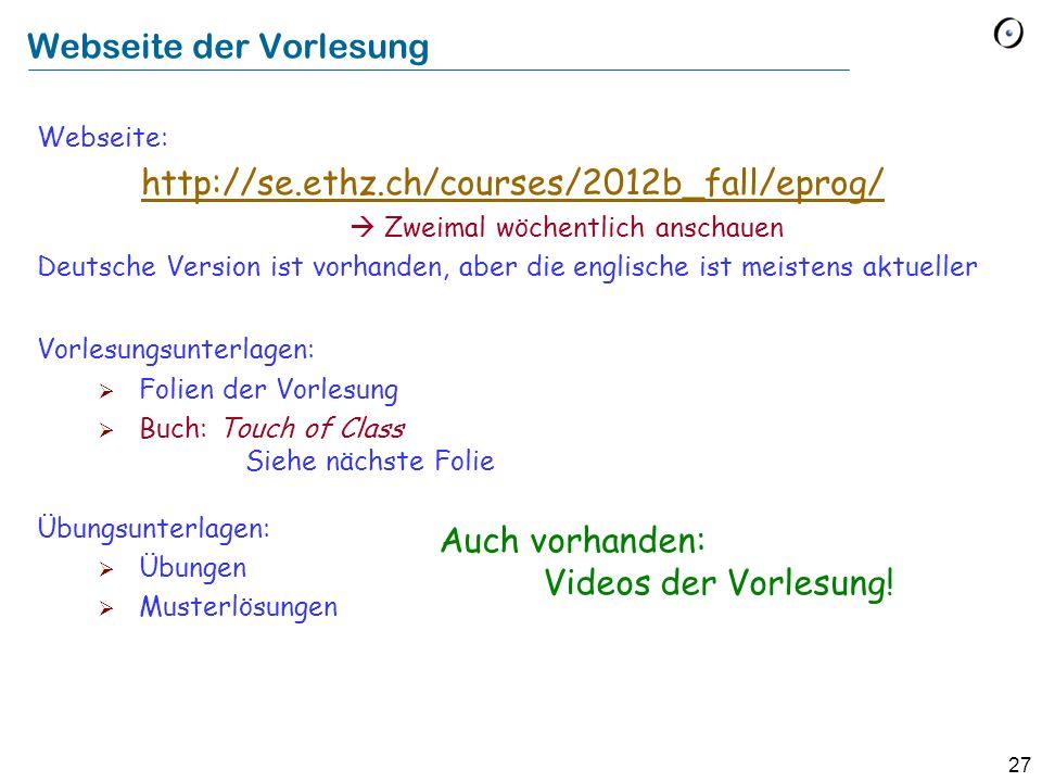 27 Webseite: http://se.ethz.ch/courses/2012b_fall/eprog/ Zweimal wöchentlich anschauen Deutsche Version ist vorhanden, aber die englische ist meistens