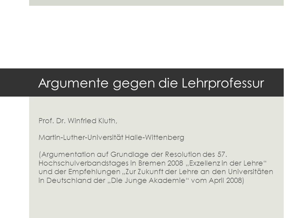 Argumente gegen die Lehrprofessur Prof. Dr. Winfried Kluth, Martin-Luther-Universität Halle-Wittenberg (Argumentation auf Grundlage der Resolution des