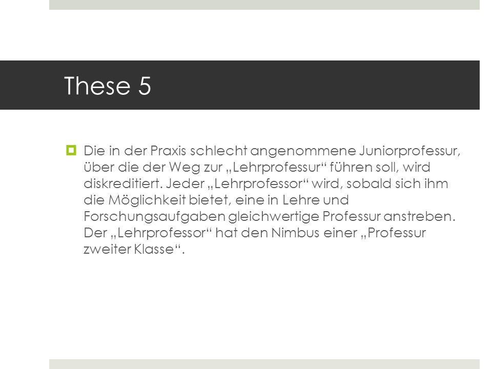 These 5 Die in der Praxis schlecht angenommene Juniorprofessur, über die der Weg zur Lehrprofessur führen soll, wird diskreditiert. Jeder Lehrprofesso