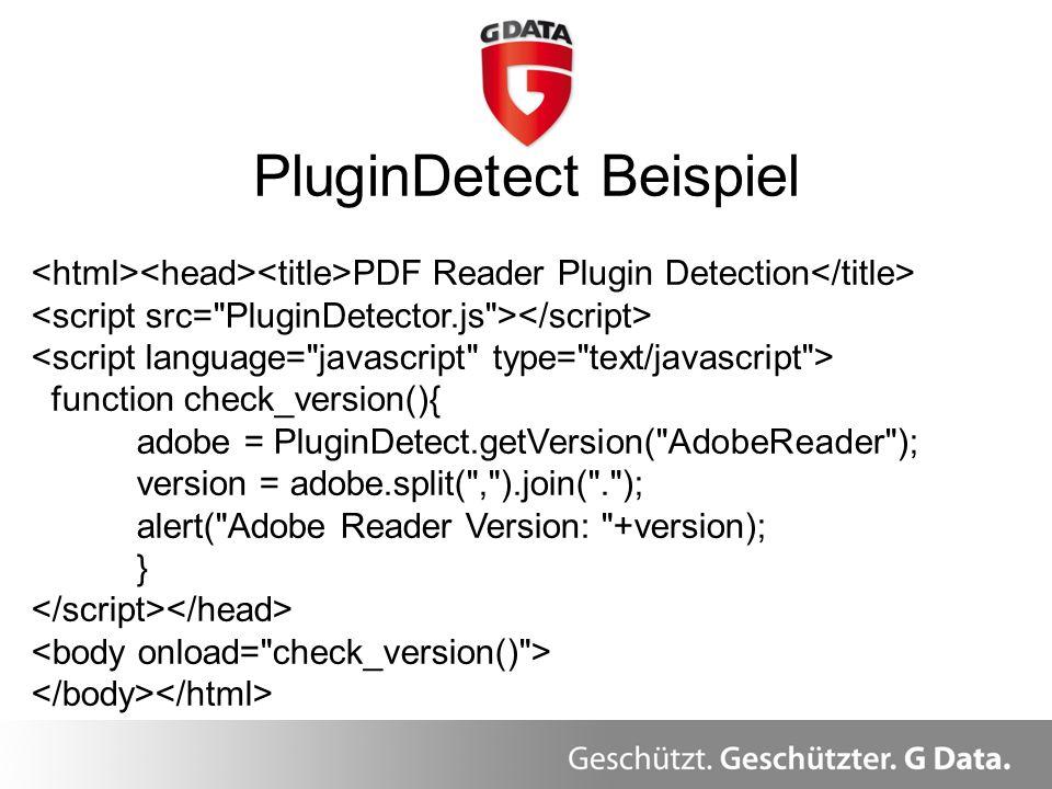 PluginDetect Beispiel PDF Reader Plugin Detection function check_version(){ adobe = PluginDetect.getVersion(