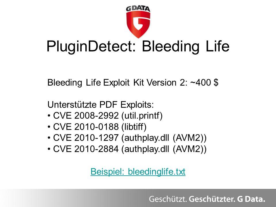PluginDetect: Bleeding Life Beispiel: bleedinglife.txt Bleeding Life Exploit Kit Version 2: ~400 $ Unterstützte PDF Exploits: CVE 2008-2992 (util.prin