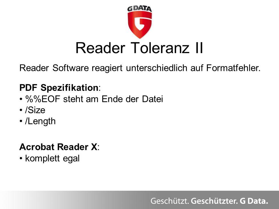 Reader Toleranz II Überblick Reader Software reagiert unterschiedlich auf Formatfehler. PDF Spezifikation: %EOF steht am Ende der Datei /Size /Length