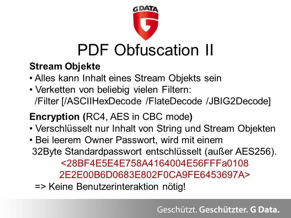 PDF Obfuscation II Überblick Encryption (RC4, AES in CBC mode) Verschlüsselt nur Inhalt von String und Stream Objekten Bei leerem Owner Passwort, wird