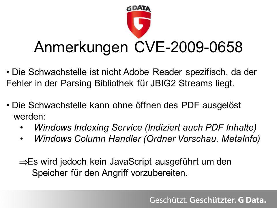 Anmerkungen CVE-2009-0658 Die Schwachstelle ist nicht Adobe Reader spezifisch, da der Fehler in der Parsing Bibliothek für JBIG2 Streams liegt. Die Sc