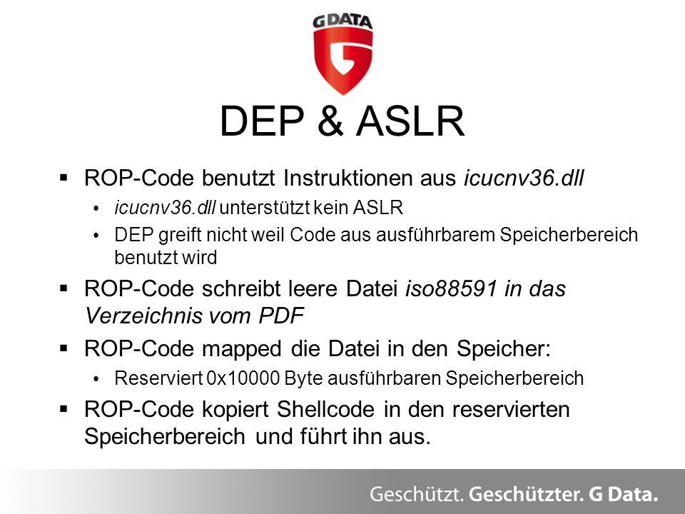 DEP & ASLR ROP-Code benutzt Instruktionen aus icucnv36.dll icucnv36.dll unterstützt kein ASLR DEP greift nicht weil Code aus ausführbarem Speicherbere