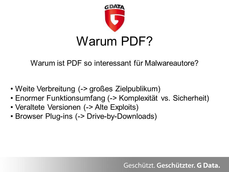 Warum PDF? Weite Verbreitung (-> großes Zielpublikum) Enormer Funktionsumfang (-> Komplexität vs. Sicherheit) Veraltete Versionen (-> Alte Exploits) B