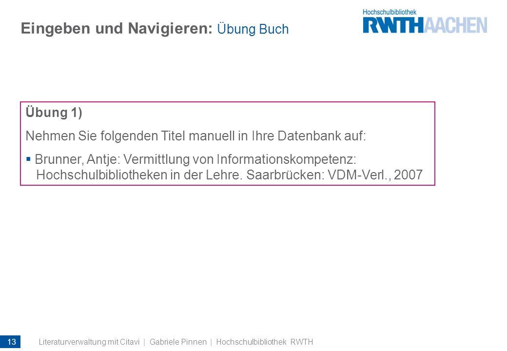 Eingeben und Navigieren: Übung Buch Übung 1) Nehmen Sie folgenden Titel manuell in Ihre Datenbank auf: Brunner, Antje: Vermittlung von Informationskom