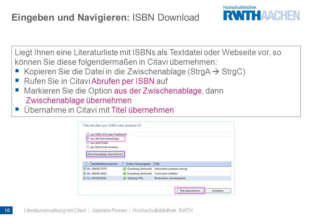 Eingeben und Navigieren: ISBN Download Liegt Ihnen eine Literaturliste mit ISBNs als Textdatei oder Webseite vor, so können Sie diese folgendermaßen i