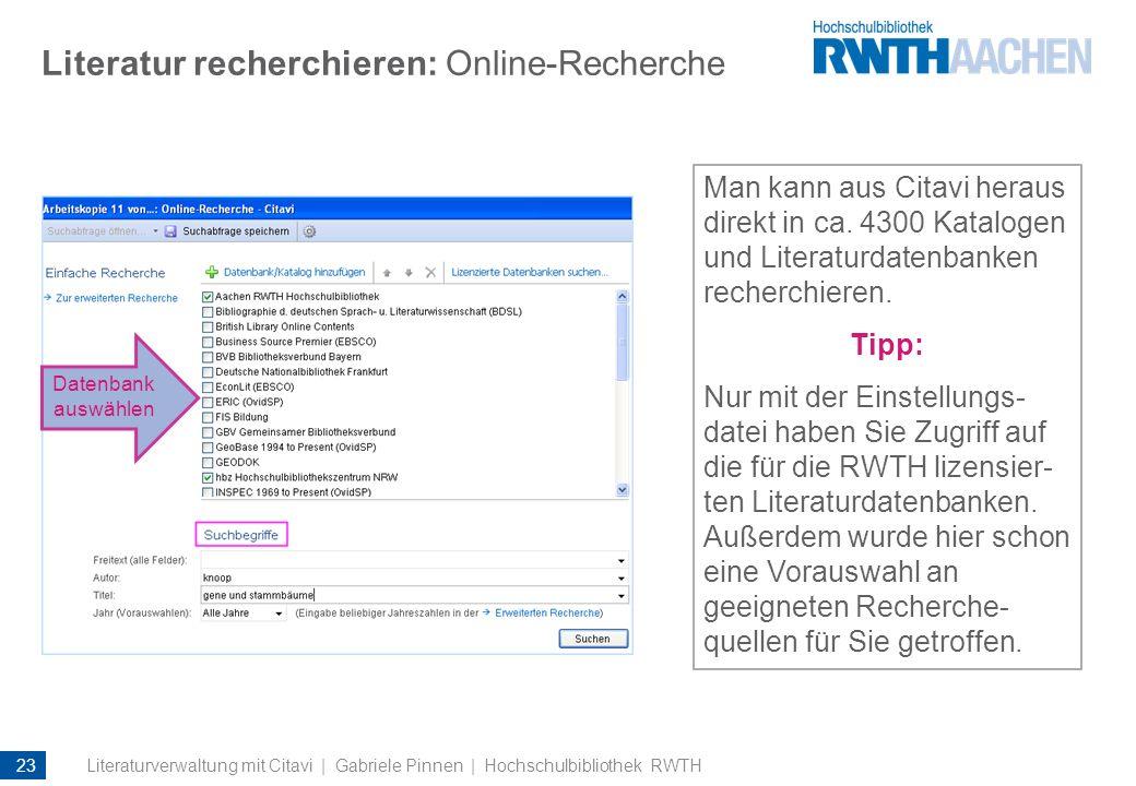 Literatur recherchieren: Online-Recherche Man kann aus Citavi heraus direkt in ca. 4300 Katalogen und Literaturdatenbanken recherchieren. Tipp: Nur mi