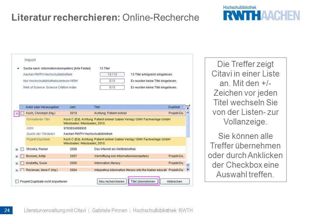 Literatur recherchieren: Online-Recherche Die Treffer zeigt Citavi in einer Liste an. Mit den +/- Zeichen vor jeden Titel wechseln Sie von der Listen-