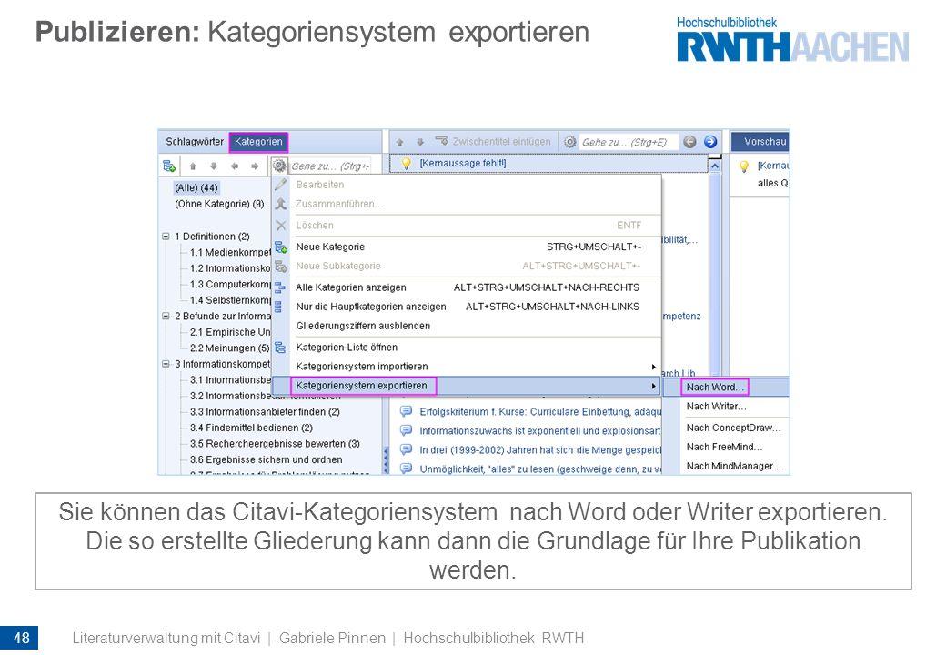 Publizieren: Kategoriensystem exportieren Sie können das Citavi-Kategoriensystem nach Word oder Writer exportieren. Die so erstellte Gliederung kann d