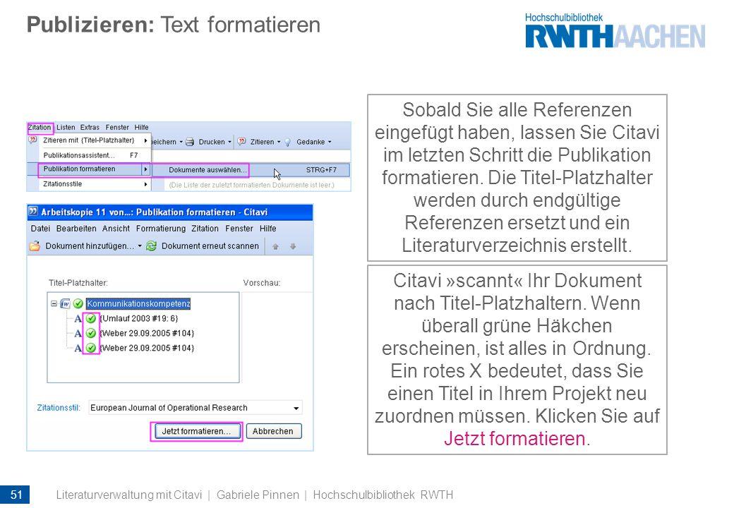 Publizieren: Text formatieren Sobald Sie alle Referenzen eingefügt haben, lassen Sie Citavi im letzten Schritt die Publikation formatieren. Die Titel-