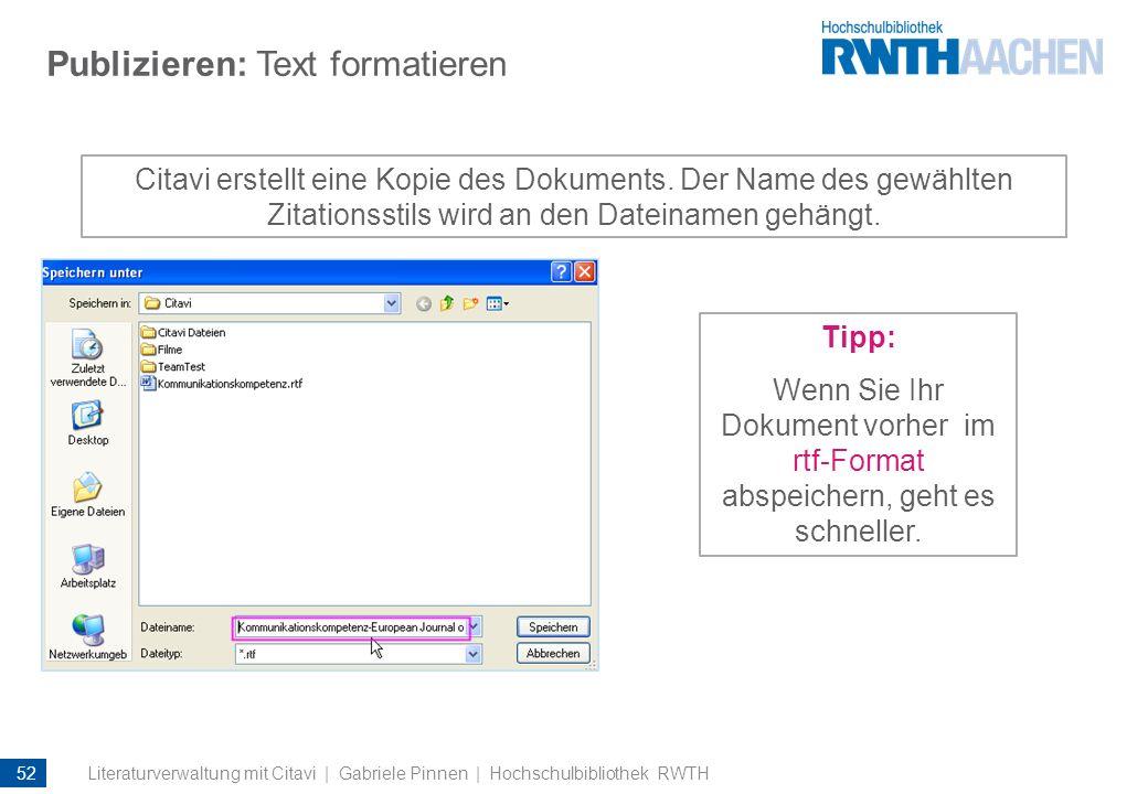Publizieren: Text formatieren Citavi erstellt eine Kopie des Dokuments. Der Name des gewählten Zitationsstils wird an den Dateinamen gehängt. Tipp: We