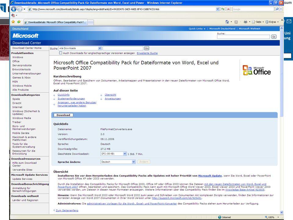 Kompatibilitäts-Tool Quelle: http://www.microsoft.com/downloads/details.aspx?displaylang=de&FamilyID=941B3470-3AE9-4AEE-8F43-C6BB74CD1466 Durch die Installation des Compatibility Packs für Microsoft Office 2000, Office XP oder Office 2003 können Sie Dateien mit den neuen Dateiformaten von Word, Excel und PowerPoint 2007 öffnen, bearbeiten und speichern.