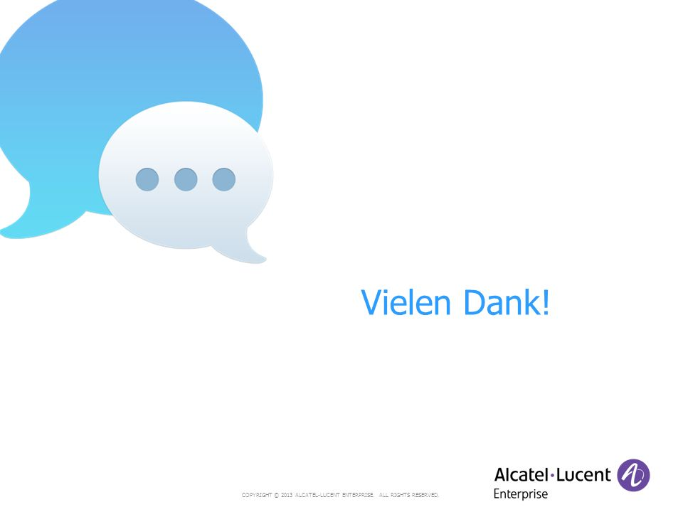 COPYRIGHT © 2013 ALCATEL-LUCENT ENTERPRISE. ALL RIGHTS RESERVED. Vielen Dank!