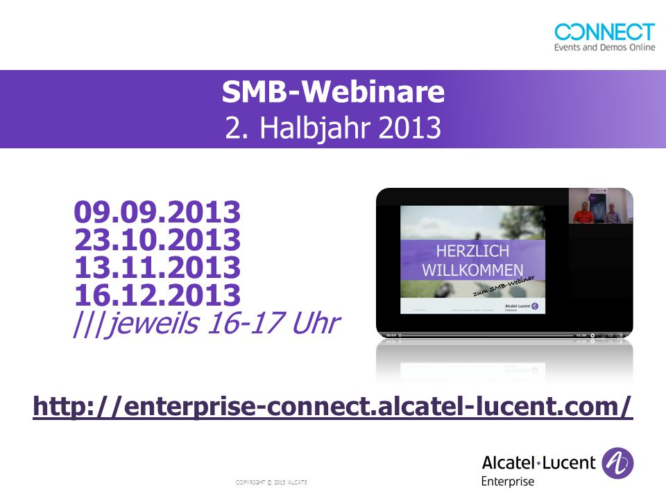 COPYRIGHT © 2013 ALCATEL-LUCENT ENTERPRISE. ALL RIGHTS RESERVED. 09.09.2013 23.10.2013 13.11.2013 16.12.2013 ///jeweils 16-17 Uhr SMB-Webinare 2. Halb
