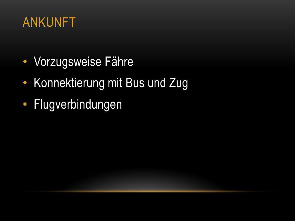 ANKUNFT Vorzugsweise Fähre Konnektierung mit Bus und Zug Flugverbindungen