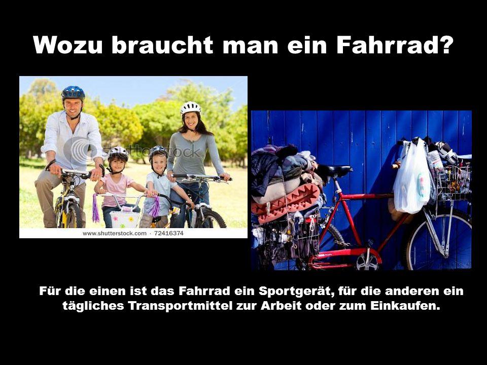 Für die einen ist das Fahrrad ein Sportgerät, für die anderen ein tägliches Transportmittel zur Arbeit oder zum Einkaufen.