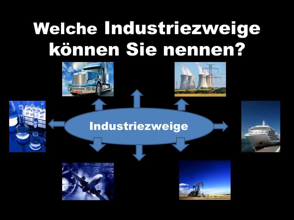 Welche Industriezweige können Sie nennen? Industriezweige