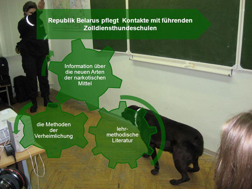 Republik Belarus pflegt Kontakte mit führenden Zolldiensthundeschulen lehr- methodische Literatur die Methoden der Verheimlichung Information über die neuen Arten der narkotischen Mittel