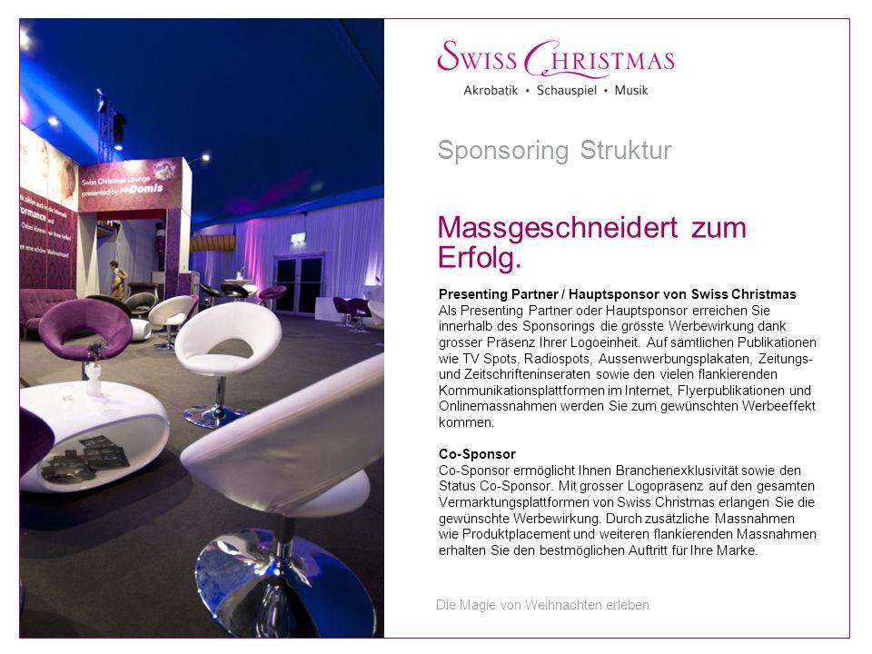 Presenting Partner / Hauptsponsor von Swiss Christmas Als Presenting Partner oder Hauptsponsor erreichen Sie innerhalb des Sponsorings die grösste Werbewirkung dank grosser Präsenz Ihrer Logoeinheit.