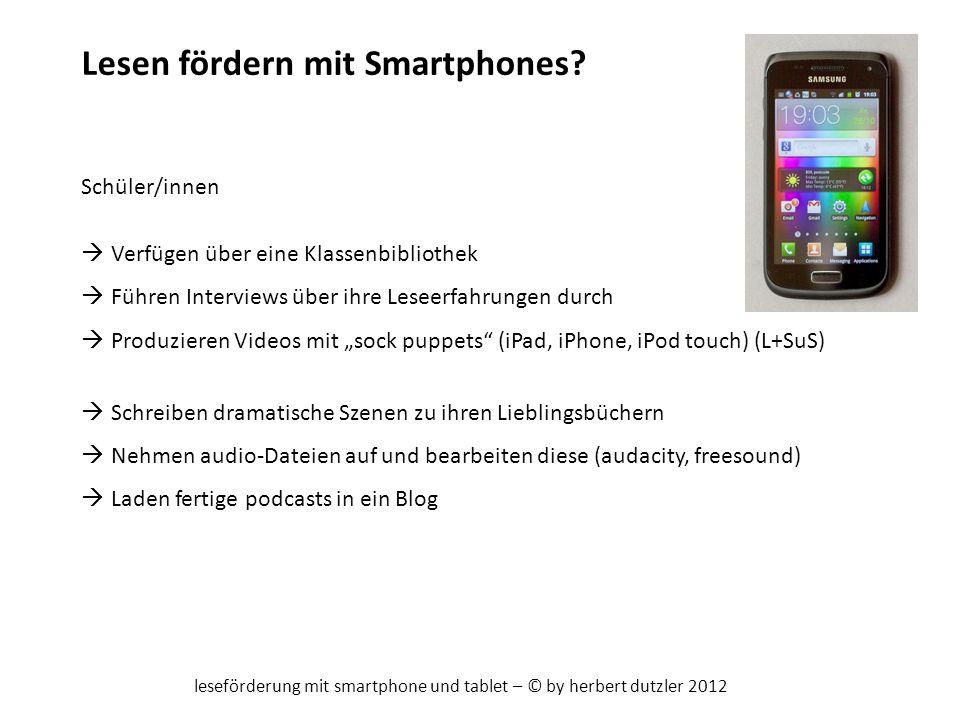 leseförderung mit smartphone und tablet – © by herbert dutzler 2012 Lesen fördern mit Smartphones? Schüler/innen Verfügen über eine Klassenbibliothek