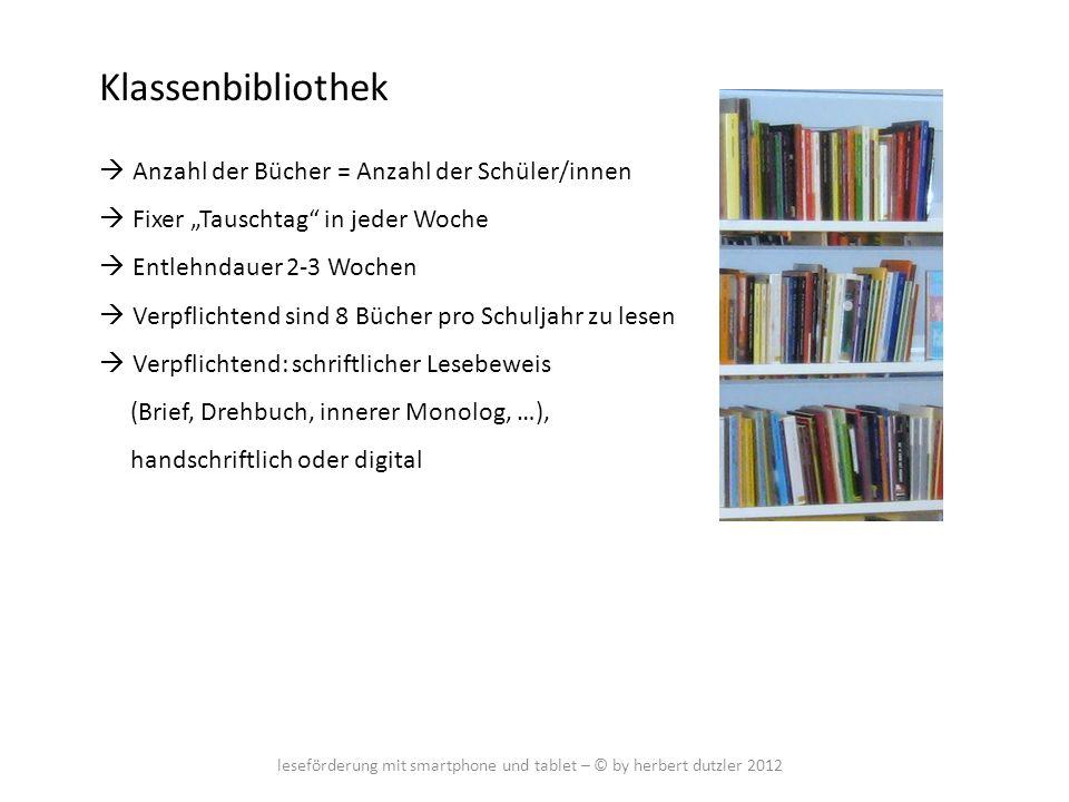 leseförderung mit smartphone und tablet – © by herbert dutzler 2012 Klassenbibliothek Anzahl der Bücher = Anzahl der Schüler/innen Fixer Tauschtag in