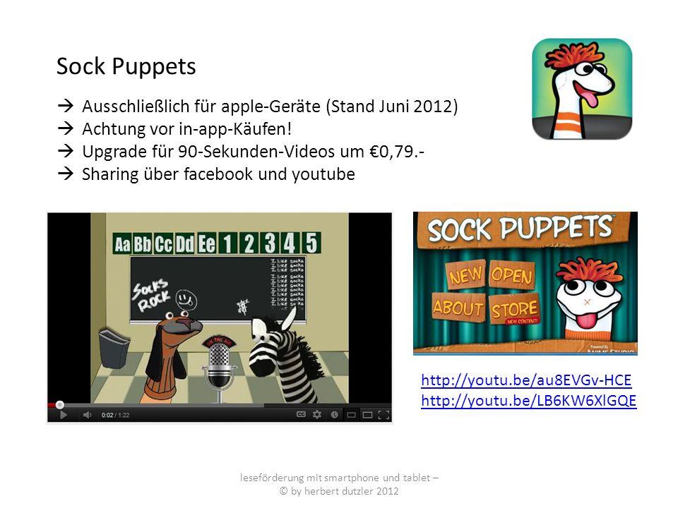 leseförderung mit smartphone und tablet – © by herbert dutzler 2012 Sock Puppets Ausschließlich für apple-Geräte (Stand Juni 2012) Achtung vor in-app-