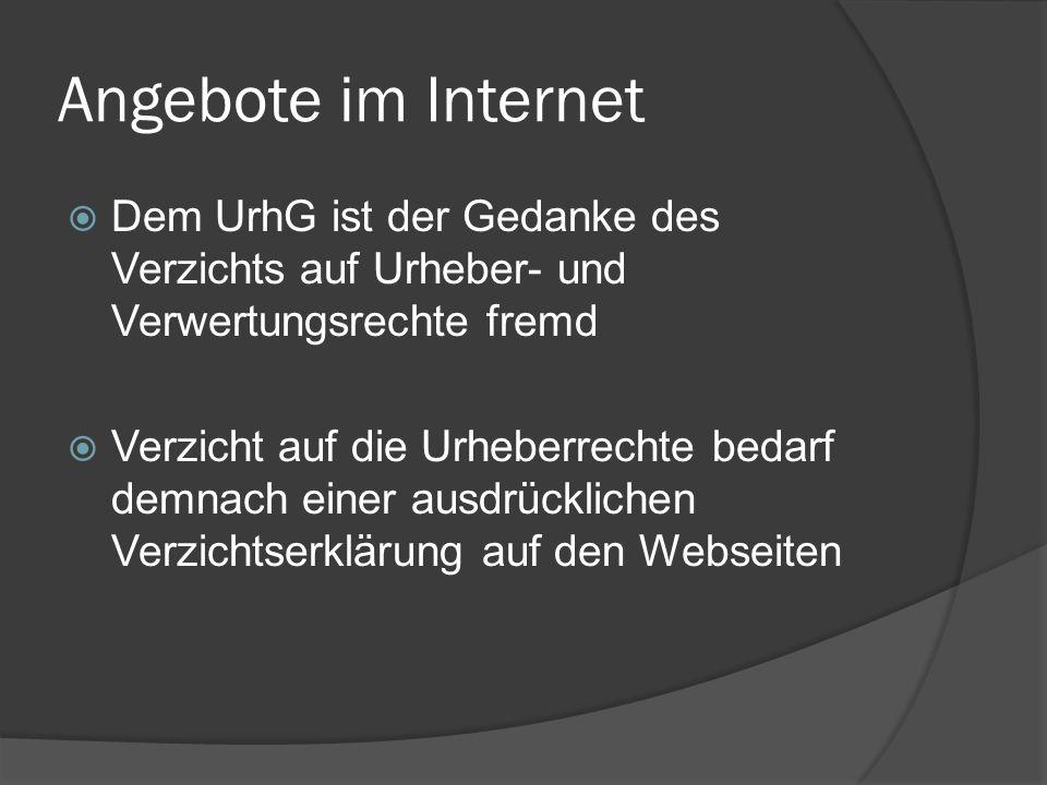 Angebote im Internet Dem UrhG ist der Gedanke des Verzichts auf Urheber- und Verwertungsrechte fremd Verzicht auf die Urheberrechte bedarf demnach ein