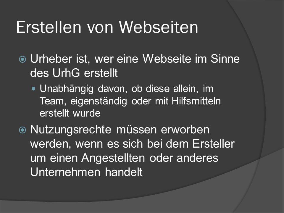 Erstellen von Webseiten Urheber ist, wer eine Webseite im Sinne des UrhG erstellt Unabhängig davon, ob diese allein, im Team, eigenständig oder mit Hi