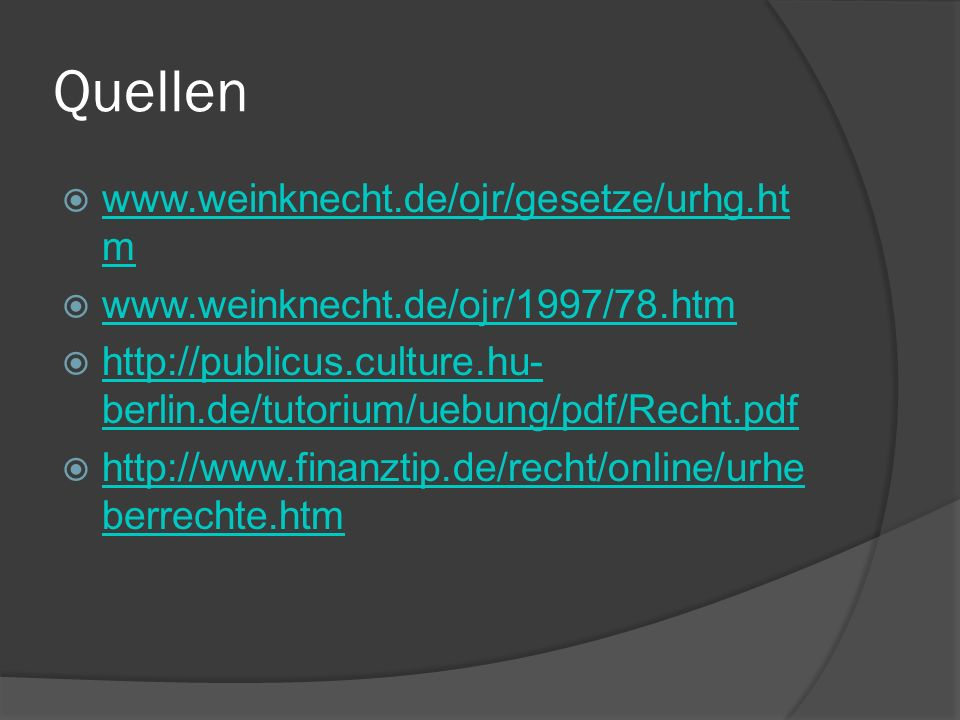 Quellen www.weinknecht.de/ojr/gesetze/urhg.ht m www.weinknecht.de/ojr/gesetze/urhg.ht m www.weinknecht.de/ojr/1997/78.htm http://publicus.culture.hu-